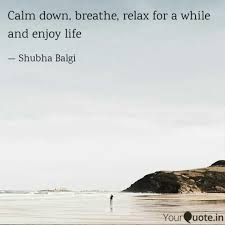 Calm Down Breathe Relax Quotes Writings By Shubha Balgi