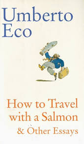 how to travel a salmon and other essays by umberto eco 23066