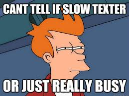 Cant tell if slow texter or just really busy - Futurama Fry ... via Relatably.com