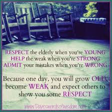 respect the elderly when you re young help the weak when you re respect the elderly when you re young help the weak when you re