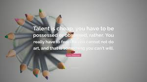 john baldessari quotes quotefancy john baldessari quote talent is cheap you have to be possessed or obsessed