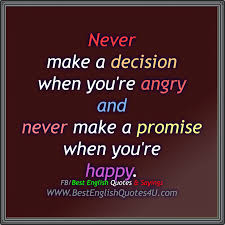 Never Make A Decision When Youre Angry And Best English