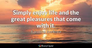Enjoy Life Quotes Stunning Enjoy Life Quotes BrainyQuote