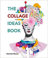 Inspirational Collages The Collage Ideas Book Alannah Moore 9781781575277 Amazon