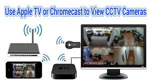 how to use apple tv or chromecast to view surveillance cameras view surveillance cameras apple tv or chromecast