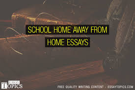 school home away from home essays topics titles examples in  school home away from home essays