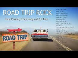 Songs For The Road Best Road Trip Songs Great Road Trip Rock Of All Time