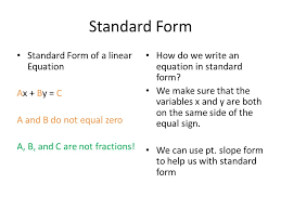 standard form standard form of a linear equation ax by c a and b do