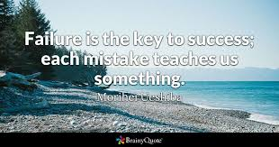failure is the key to success each mistake teaches us something  quote failure is the key to success each mistake teaches us something morihei ueshiba