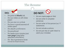The Resume DO NOT: DO: Do print in black ink