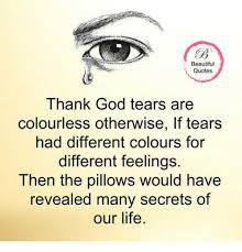 Beautiful Quotes On God Best of Beautiful Quotes Thank God Tears Are Colourless Otherwise If Tears