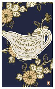 a dissertation upon roast pig other essays by charles lamb