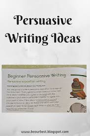 be our best persuasive writing ideas persuasive writing ideas