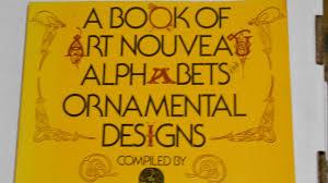 Ornamental Designs Photo Book A Book Of Art Nouveau Alphabets And Ornamental Designs Main