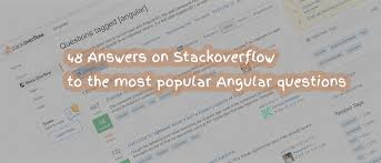 48 answers on StackOverflow to the most popular Angular questions