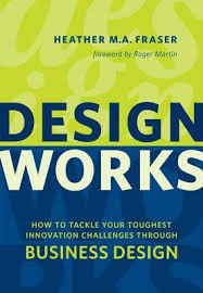 martin design works design works how to tackle your toughest innovation challenges