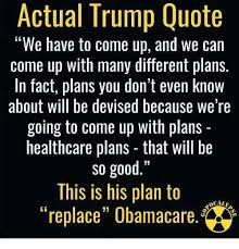 Actual Trump Quote We Have To Come Up And We Can Come Up With Many Extraordinary Trump Healthcare Quote