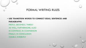 the formal essay eng di parts of the paragraph essay  7 formal writing rules use transition words to connect ideas sentences and paragraphs firstly secondly thirdly as well furthermore also in contrast