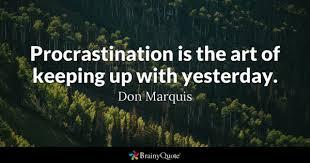 Procrastination Quotes New Procrastination Quotes BrainyQuote