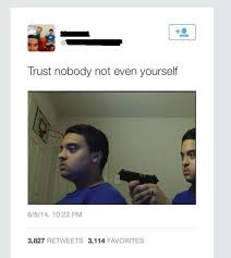 Trust Nobody, Not Even Yourself | Know Your Meme via Relatably.com