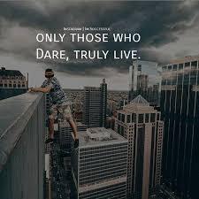 Dare Quotes Positive Quotes Only those who dare truly live Quotes Boxes 74