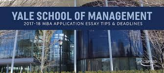 yale som mba application essay tips deadlines view other mba essay tips here