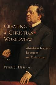 creating a christian worldview abraham kuyper s lectures on creating a christian worldview abraham kuyper s lectures on calvinism peter heslam 9780802843265 com books