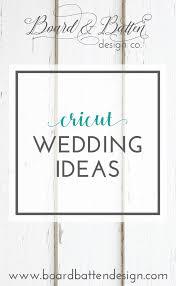 Board And Batten Design Co Cricut Wedding Ideas Board By Board Batten Design Co