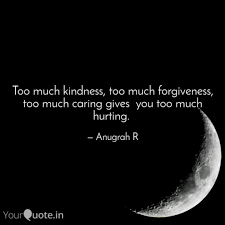 Kindness Quotes Beauteous Too Much Kindness Too Mu Quotes Writings By Anugrah R