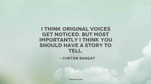 Chetan Bhagat Best Quotes I think original voices get noticed but most Quotes by Chetan 3