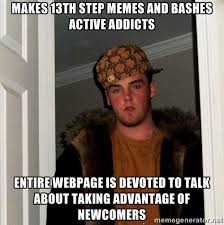 makes 13th step memes and bashes active addicts entire webpage is ... via Relatably.com