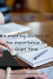 Quotes quiet 100 Inspiring Quotes about the Importance of Quiet Time One Thing Alone 68