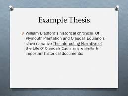 historical narrative comparative essay the assignment o write an  7 example thesis o william bradford s historical chronicle of plymouth plantation and olaudah equiano s slave narrative the interesting narrative of the