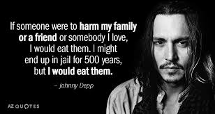 Johnny Depp Love Quotes Magnificent Johnny Depp Quote If Someone Were To Harm My Family Or A Friend