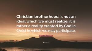 """Christian Brotherhood Quotes Best of Dietrich Bonhoeffer Quote """"Christian Brotherhood Is Not An Ideal"""
