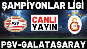 GALATASARAY PSV EINDHOVEN MAÇI CANLI İZLE - YouTube