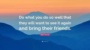Walt Disney Quote Do What You Do So Well That They Will Want To
