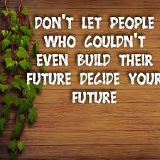 If You Care To Their Words You Will End Up Destroying Your Future