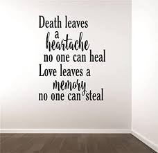 Death Leaves a Heartache no one can heal. Love Leaves a Memory no one can  Steal. Memorial Quote Peel & Stick Sticker Vinyl Wall Decal - 22 Colors  Available - Discounted Size: