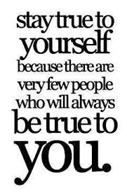 True To Yourself Quotes And Sayings Best of Stay True To Yourself Because There Are Very Few Who Will Always Be