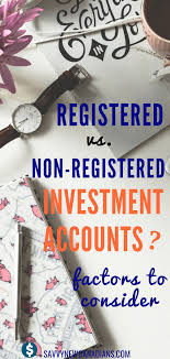 Registered vs. Non-Registered Investment Accounts: Factors ...
