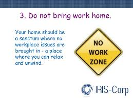 bring work home. 4. 3. Do Not Bring Work Home. Home G