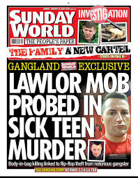 See more of sunday world on facebook. Sunday World On Twitter Today S Front Page Lawlor Mob Probed In Sick Teen Murder Body In Bag Killing Linked To Flip Flop Theft From Notorious Gangster Https T Co Ubr1ljneyx