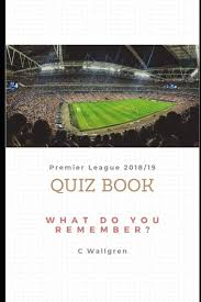 Premier League 2018/19 Quiz Book: Wallgren, Christopher: 9781078434713:  Amazon.com: Books