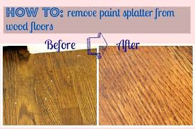 how to remove paint splatter from wood floors removing hardwood dried off