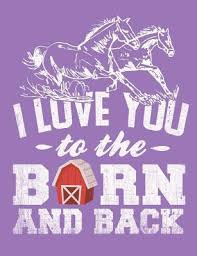 I Love You To The Barn And Back 4x4 Quad Rule Graph Paper Book