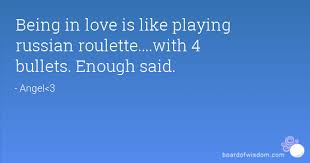 Russian Love Quotes Cool Being In Love Is Like Playing Russian Roulettewith 48 Bullets