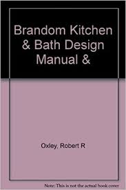 Designer Kitchen And Bath Delectable Brandom Kitchen Bath Design Manual Robert R Oxley
