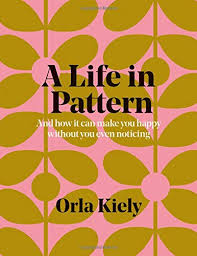 a life in pattern and how it can make you happy without you even noticing amazon co uk orla kiely 9781840917802 books