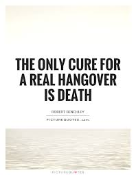 Hangover Quotes Interesting The Only Cure For A Real Hangover Is Death Picture Quotes